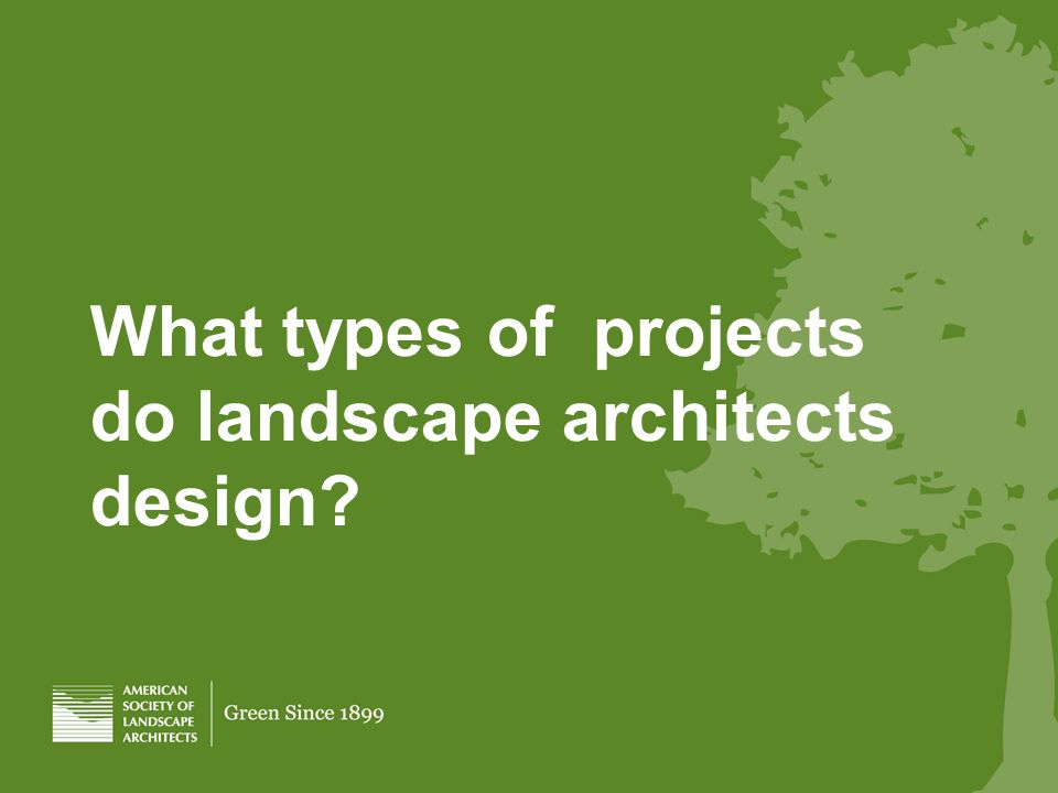 What types of projects do landscape architects design