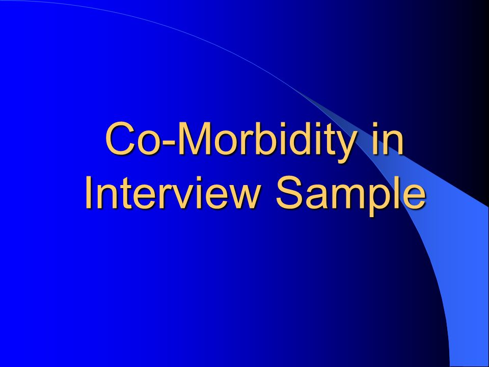 Co-Morbidity in Interview Sample