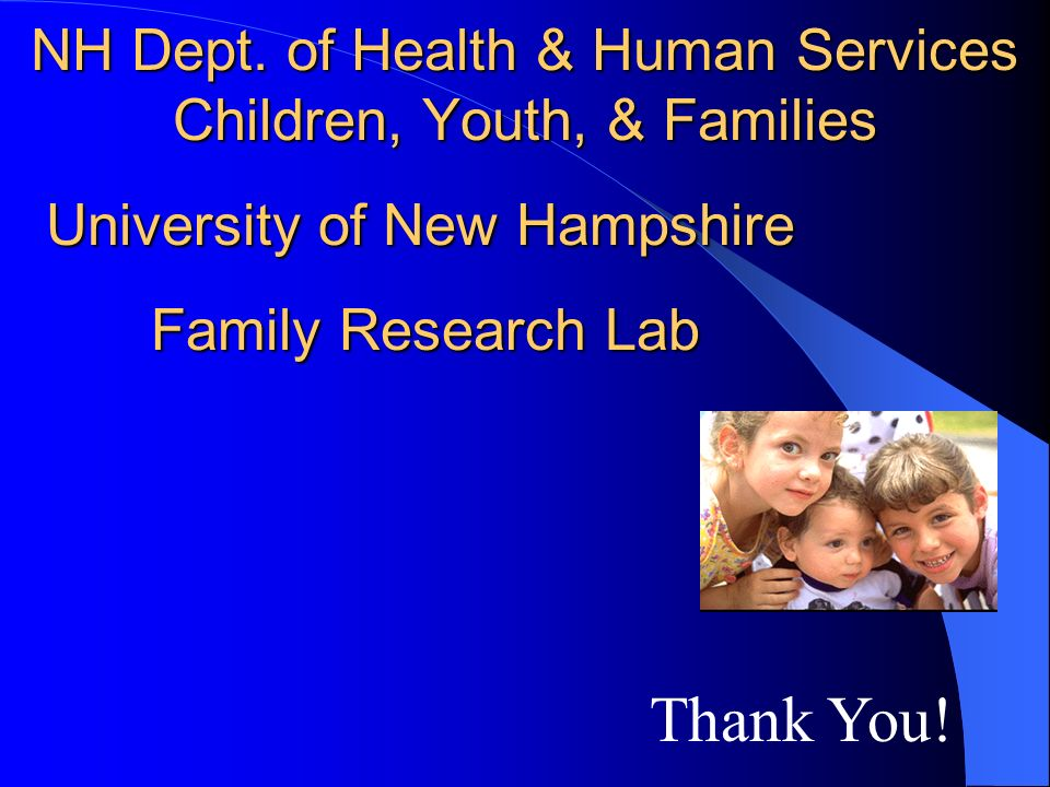 NH Dept. of Health & Human Services Children, Youth, & Families Thank You.