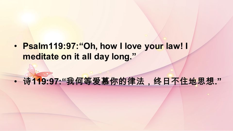 Psalm119:97:Oh, how I love your law! I meditate on it all day long. 119:97:.