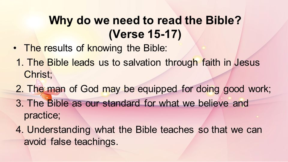 Why do we need to read the Bible. (Verse 15-17) The results of knowing the Bible: 1.