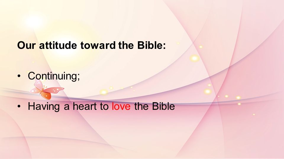Our attitude toward the Bible: Continuing; Having a heart to love the Bible