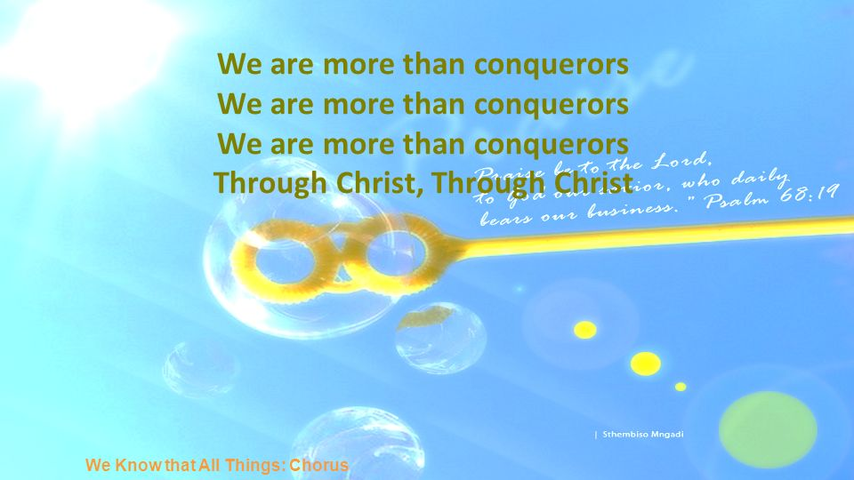 We are more than conquerors Through Christ, Through Christ We Know that All Things: Chorus