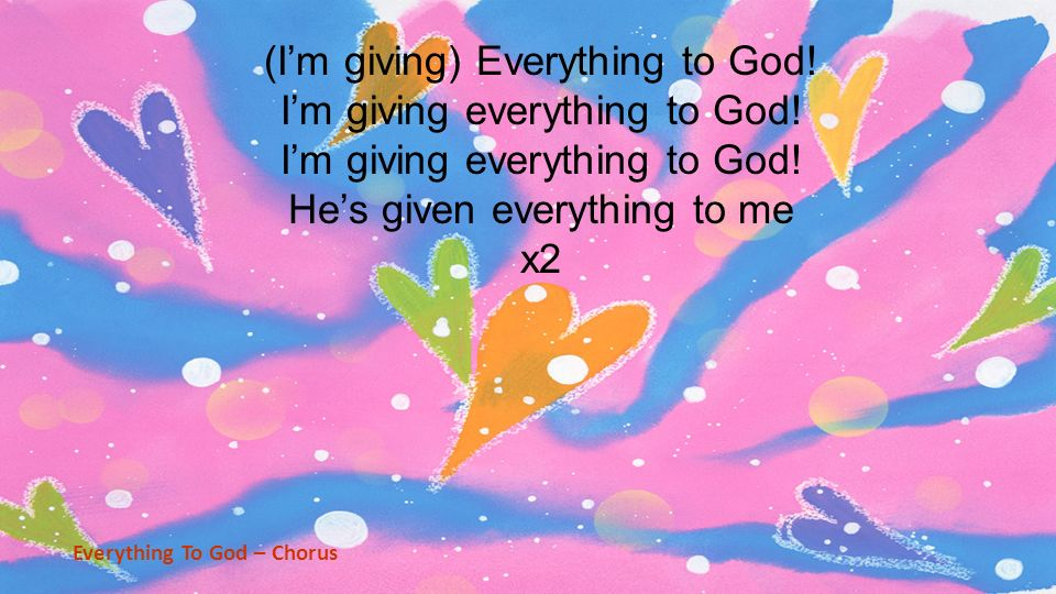 (Im giving) Everything to God. Im giving everything to God.
