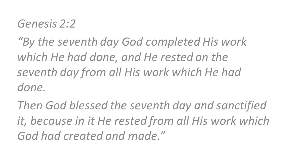 Genesis 2:2 By the seventh day God completed His work which He had done, and He rested on the seventh day from all His work which He had done.