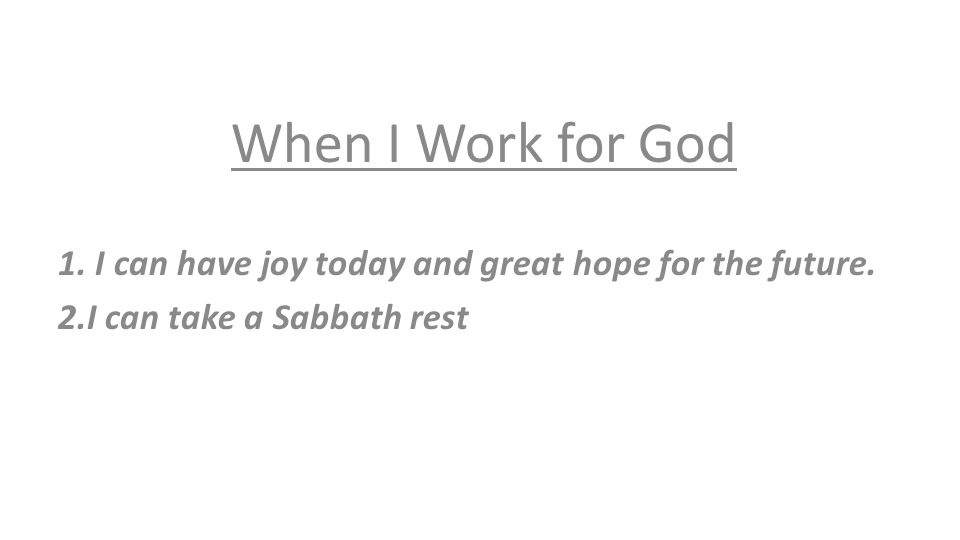 When I Work for God 1. I can have joy today and great hope for the future.