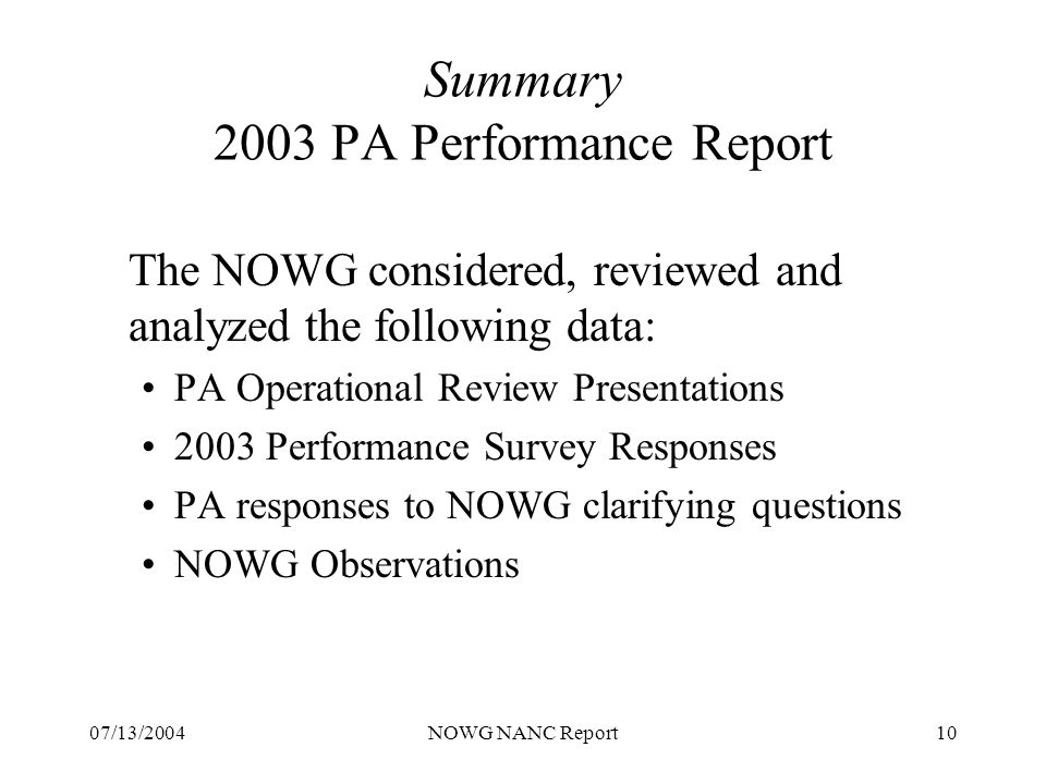 07/13/2004NOWG NANC Report10 Summary 2003 PA Performance Report The NOWG considered, reviewed and analyzed the following data: PA Operational Review Presentations 2003 Performance Survey Responses PA responses to NOWG clarifying questions NOWG Observations