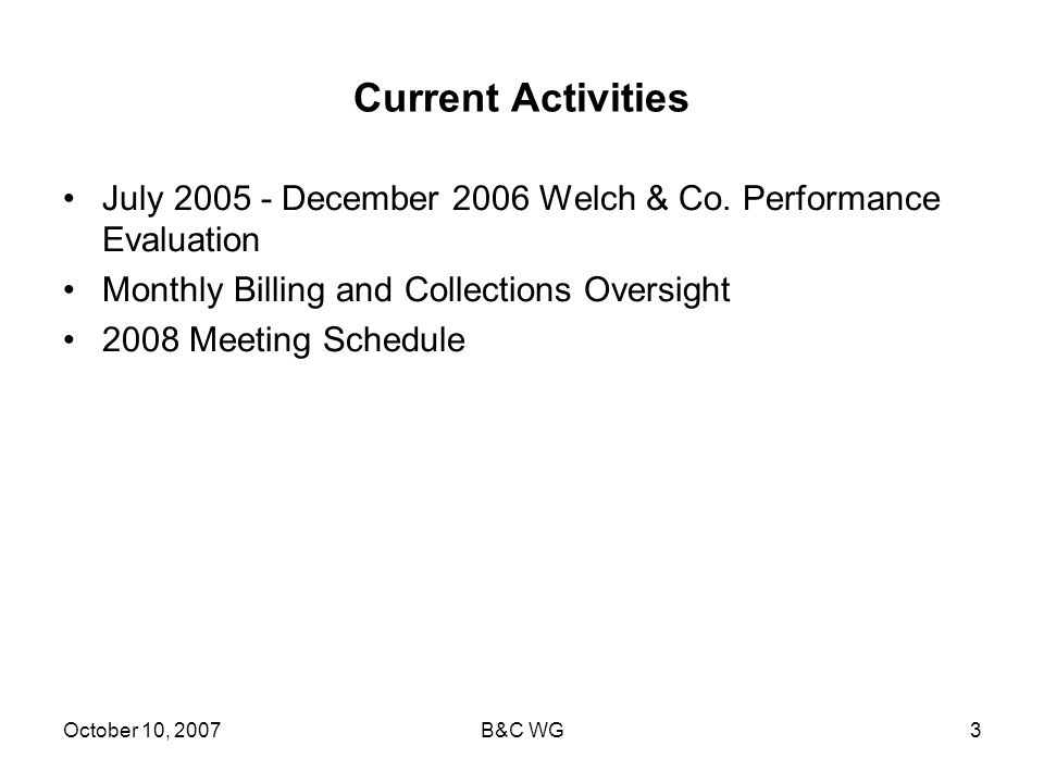 October 10, 2007B&C WG3 Current Activities July 2005 - December 2006 Welch & Co.