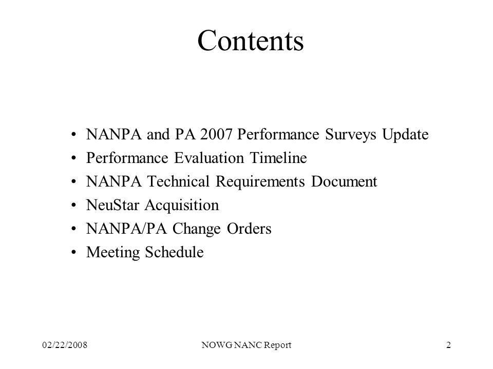 02/22/2008NOWG NANC Report2 Contents NANPA and PA 2007 Performance Surveys Update Performance Evaluation Timeline NANPA Technical Requirements Document NeuStar Acquisition NANPA/PA Change Orders Meeting Schedule