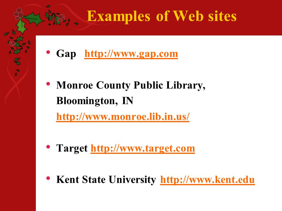 Examples of Web sites Gap http://www.gap.comhttp://www.gap.com Monroe County Public Library, Bloomington, IN http://www.monroe.lib.in.us/ Target http://www.target.comhttp://www.target.com Kent State University http://www.kent.eduhttp://www.kent.edu