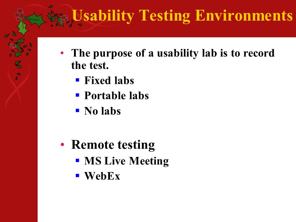 Usability Testing Environments The purpose of a usability lab is to record the test.