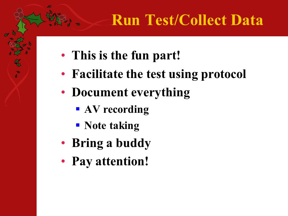 Run Test/Collect Data This is the fun part.