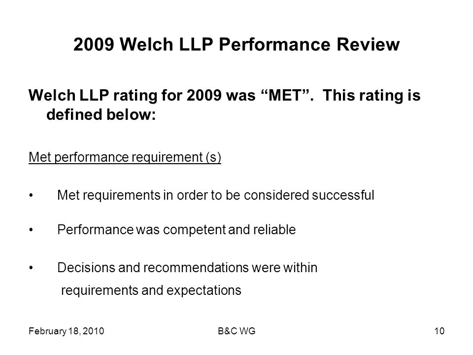 February 18, 2010B&C WG10 2009 Welch LLP Performance Review Welch LLP rating for 2009 was MET.