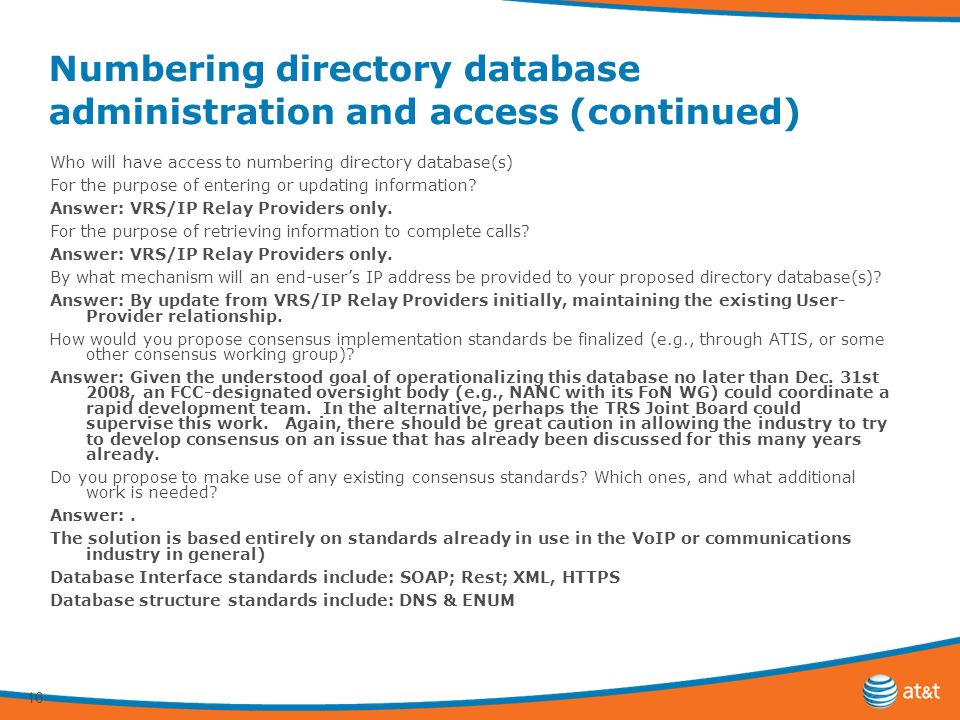 16 Numbering directory database administration and access (continued) Who will have access to numbering directory database(s) For the purpose of entering or updating information.