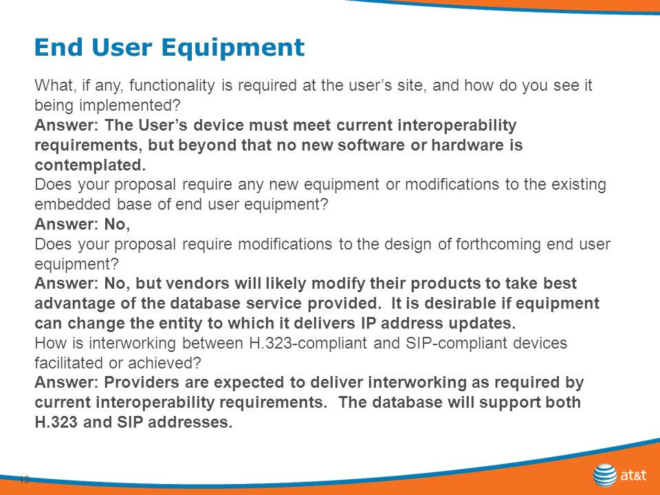 19 End User Equipment What, if any, functionality is required at the users site, and how do you see it being implemented.