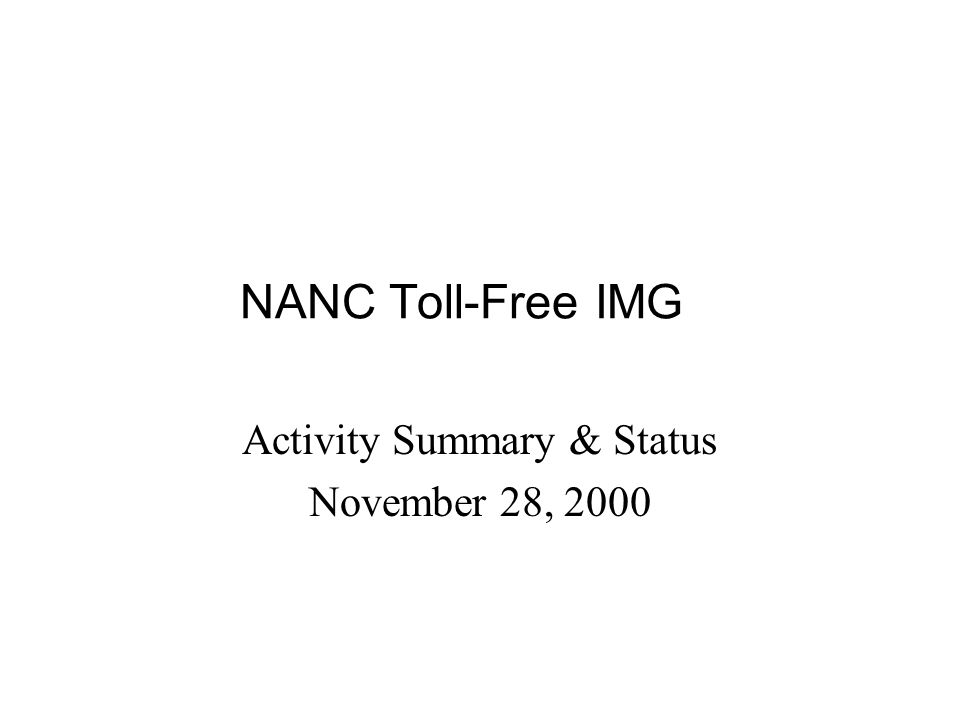 NANC Toll-Free IMG Activity Summary & Status November 28, 2000