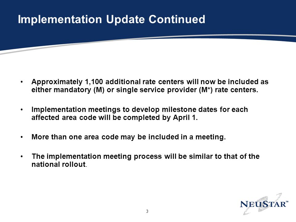 3 Implementation Update Continued Approximately 1,100 additional rate centers will now be included as either mandatory (M) or single service provider (M*) rate centers.