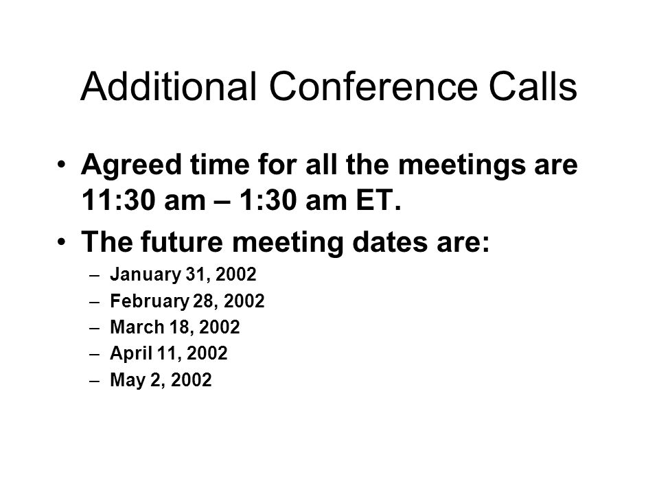 Additional Conference Calls Agreed time for all the meetings are 11:30 am – 1:30 am ET.