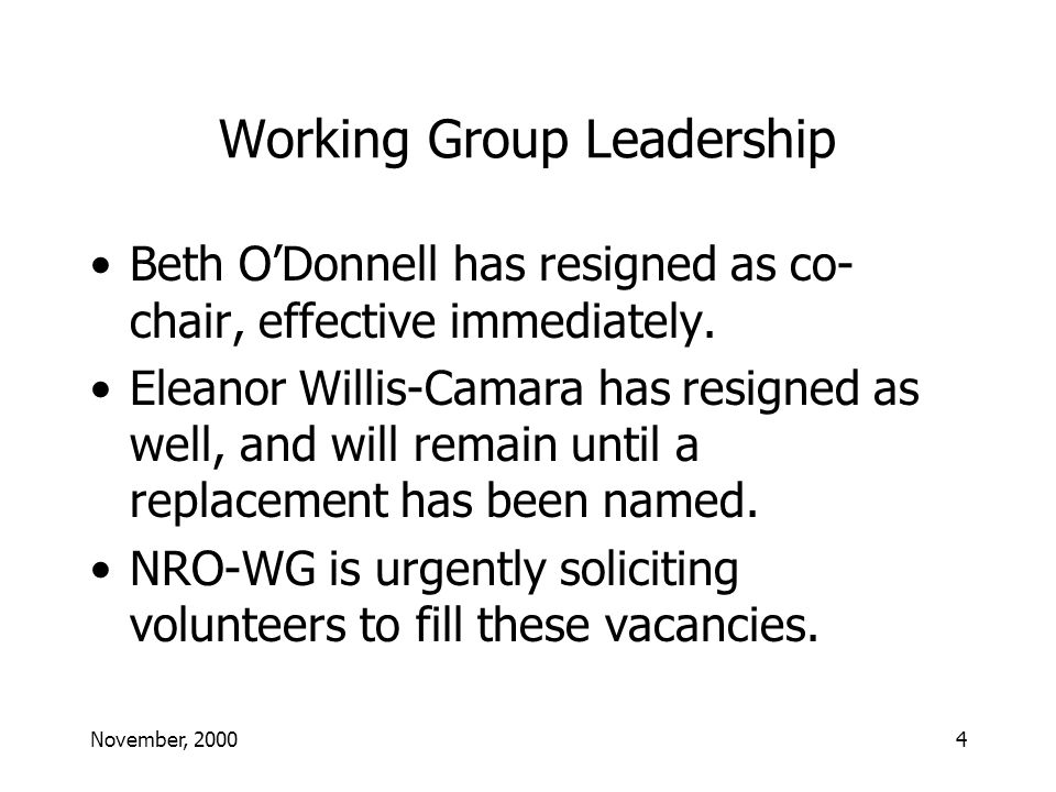 November, 20004 Working Group Leadership Beth ODonnell has resigned as co- chair, effective immediately.
