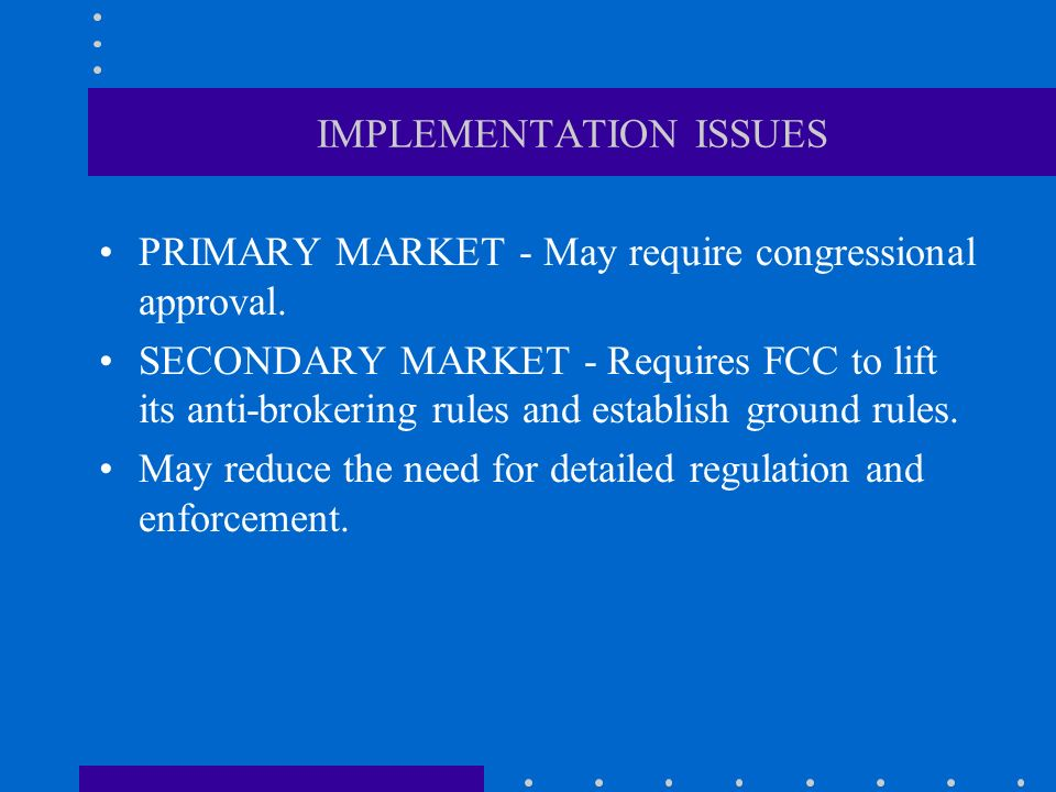 IMPLEMENTATION ISSUES PRIMARY MARKET - May require congressional approval.