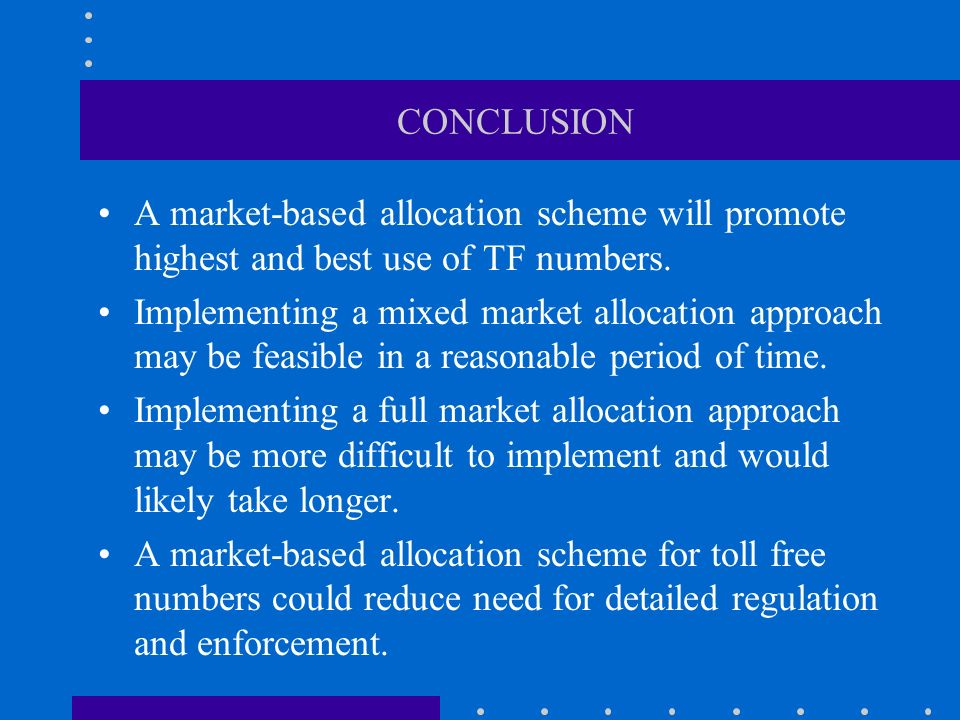 CONCLUSION A market-based allocation scheme will promote highest and best use of TF numbers.