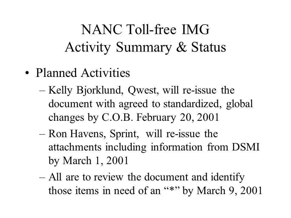 NANC Toll-free IMG Activity Summary & Status Planned Activities –Kelly Bjorklund, Qwest, will re-issue the document with agreed to standardized, global changes by C.O.B.
