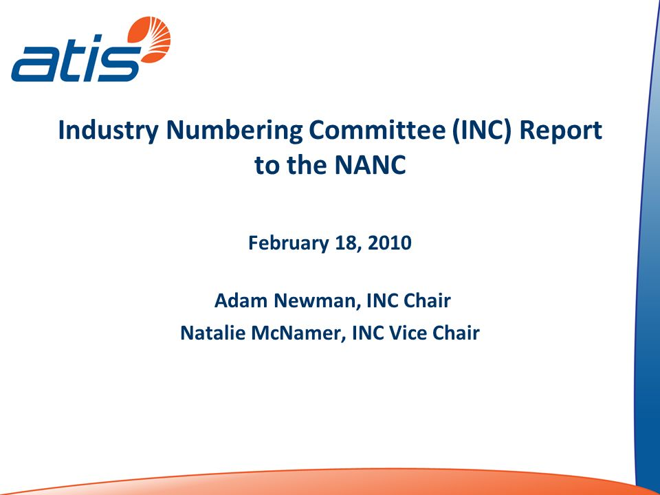 Industry Numbering Committee (INC) Report to the NANC February 18, 2010 Adam Newman, INC Chair Natalie McNamer, INC Vice Chair