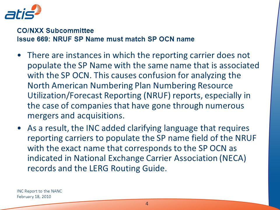 INC Report to the NANC February 18, 2010 4 CO/NXX Subcommittee Issue 669: NRUF SP Name must match SP OCN name There are instances in which the reporting carrier does not populate the SP Name with the same name that is associated with the SP OCN.