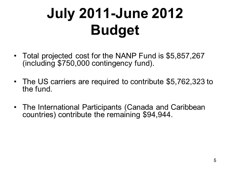 July 2011-June 2012 Budget Total projected cost for the NANP Fund is $5,857,267 (including $750,000 contingency fund).