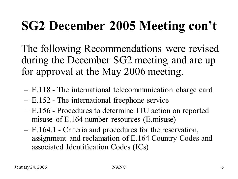 January 24, 2006NANC6 SG2 December 2005 Meeting cont The following Recommendations were revised during the December SG2 meeting and are up for approval at the May 2006 meeting.