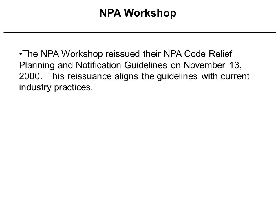 The NPA Workshop reissued their NPA Code Relief Planning and Notification Guidelines on November 13, 2000.