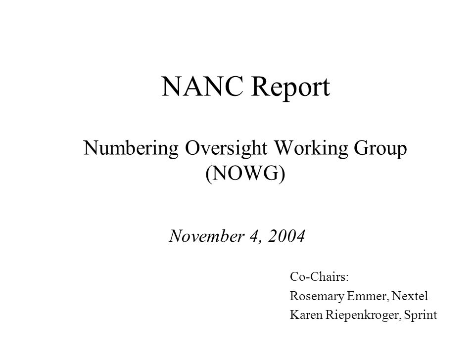 NANC Report Numbering Oversight Working Group (NOWG) November 4, 2004 Co-Chairs: Rosemary Emmer, Nextel Karen Riepenkroger, Sprint