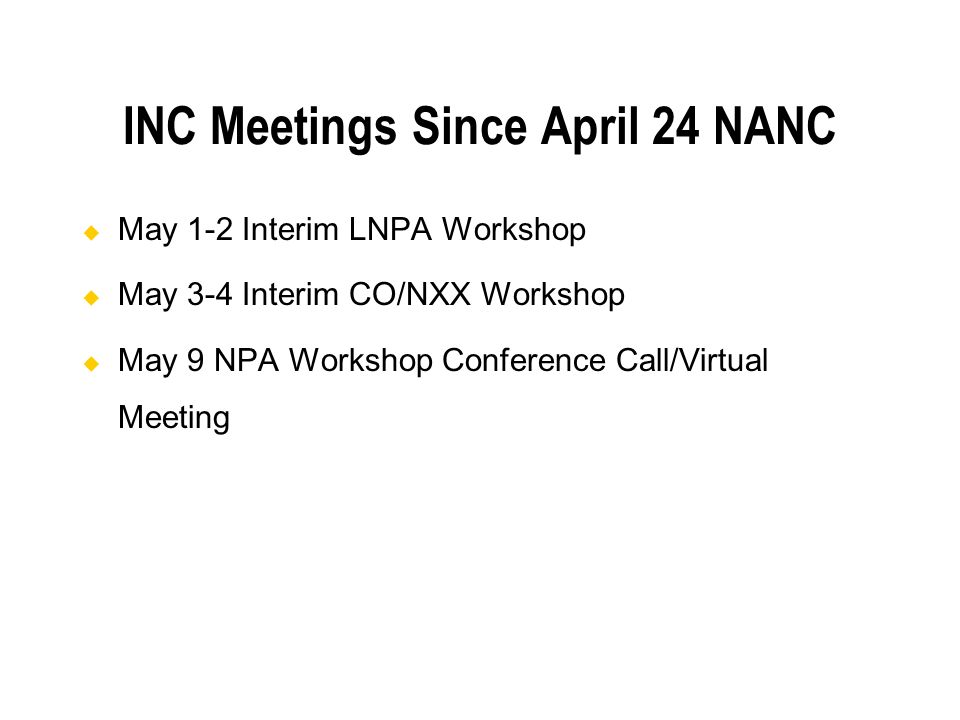INC Meetings Since April 24 NANC May 1-2 Interim LNPA Workshop May 3-4 Interim CO/NXX Workshop May 9 NPA Workshop Conference Call/Virtual Meeting