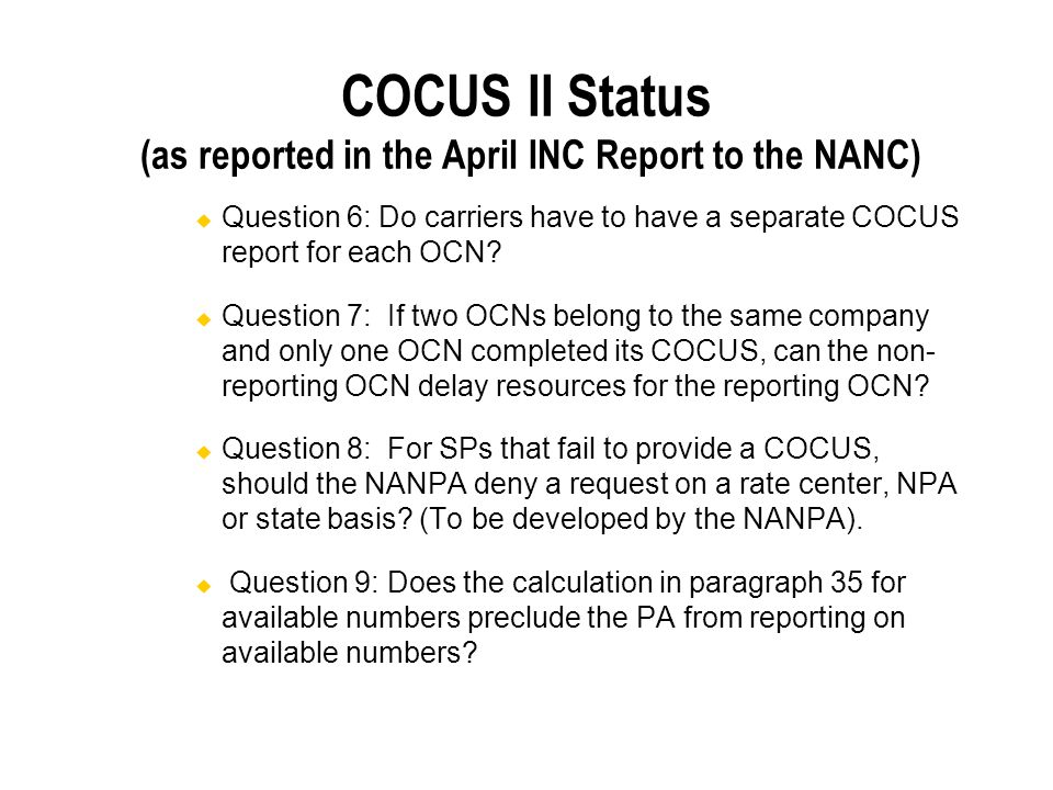 COCUS II Status (as reported in the April INC Report to the NANC) Question 6: Do carriers have to have a separate COCUS report for each OCN.