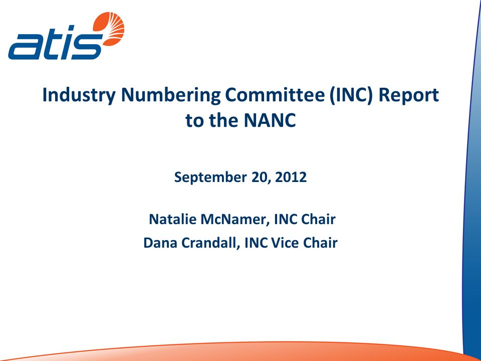 Industry Numbering Committee (INC) Report to the NANC September 20, 2012 Natalie McNamer, INC Chair Dana Crandall, INC Vice Chair