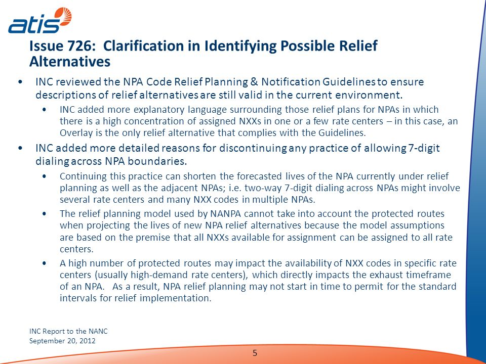 INC Report to the NANC September 20, 2012 5 Issue 726: Clarification in Identifying Possible Relief Alternatives INC reviewed the NPA Code Relief Planning & Notification Guidelines to ensure descriptions of relief alternatives are still valid in the current environment.