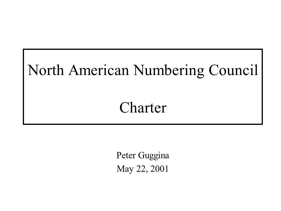 North American Numbering Council Charter Peter Guggina May 22, 2001