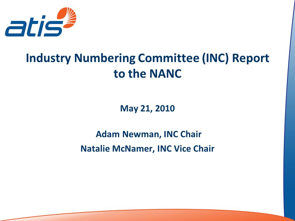 Industry Numbering Committee (INC) Report to the NANC May 21, 2010 Adam Newman, INC Chair Natalie McNamer, INC Vice Chair