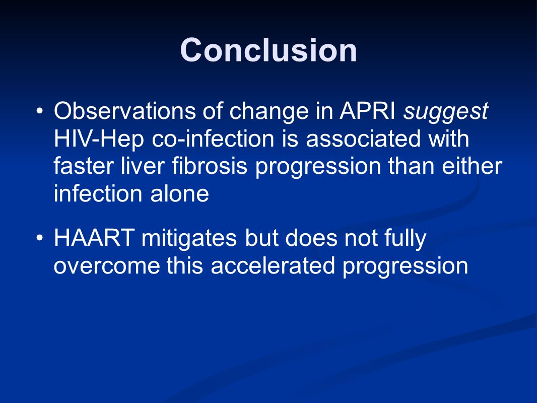 Conclusion Observations of change in APRI suggest HIV-Hep co-infection is associated with faster liver fibrosis progression than either infection alone HAART mitigates but does not fully overcome this accelerated progression