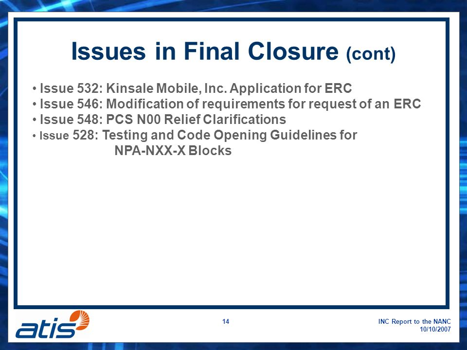 INC Report to the NANC 10/10/2007 14 Issues in Final Closure (cont) Issue 532: Kinsale Mobile, Inc.