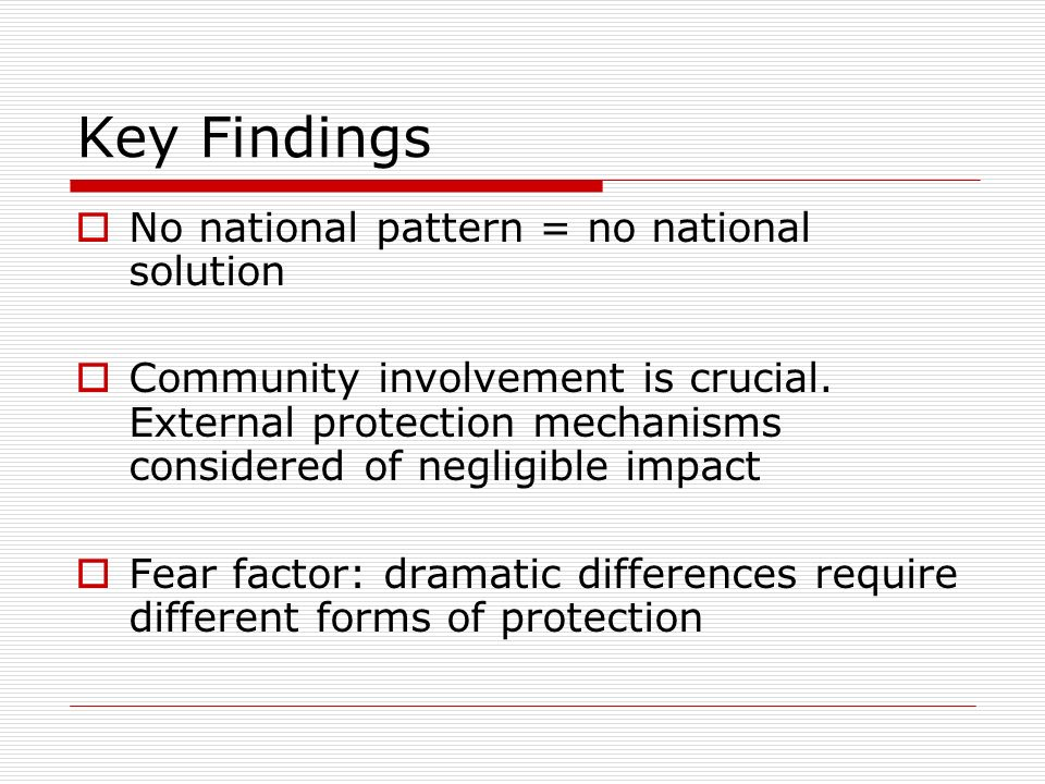 Key Findings No national pattern = no national solution Community involvement is crucial.