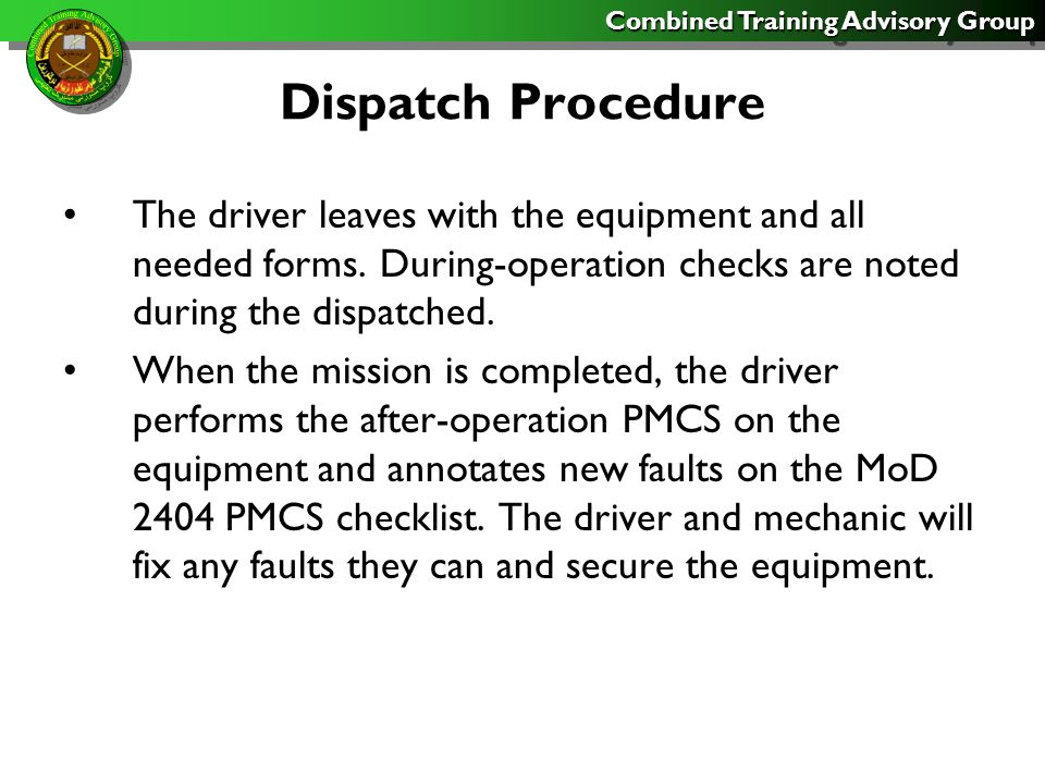 Combined Training Advisory Group Dispatch Procedure The driver leaves with the equipment and all needed forms.