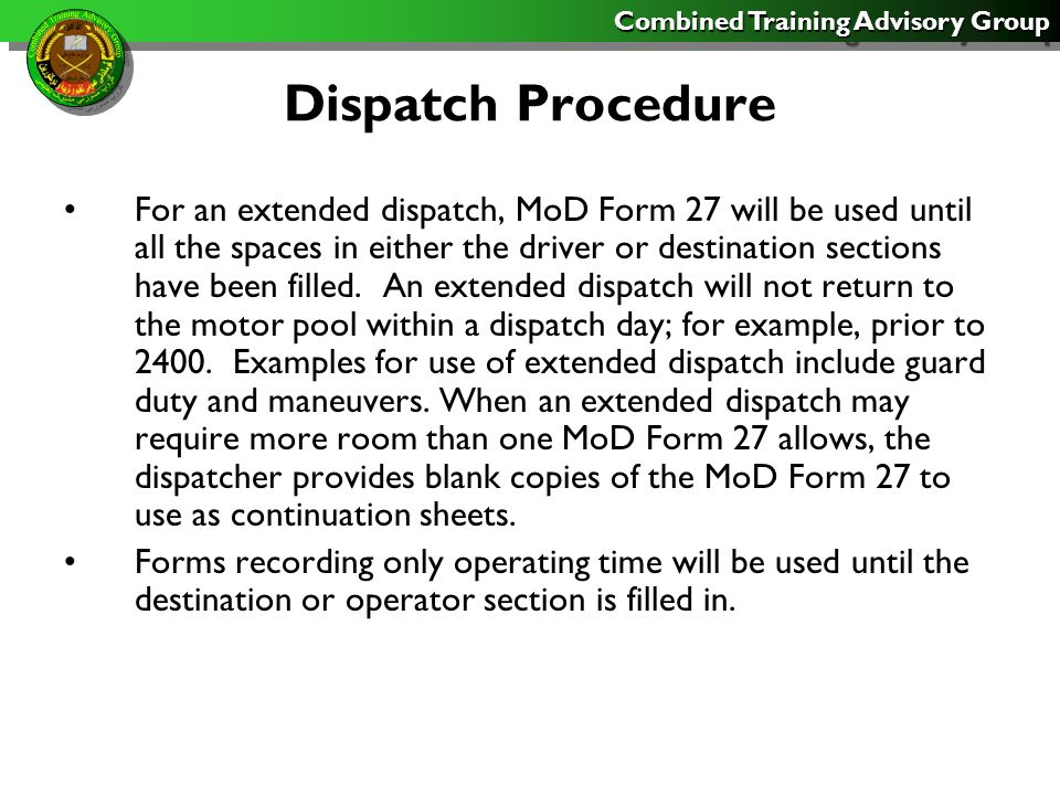 Combined Training Advisory Group Dispatch Procedure For an extended dispatch, MoD Form 27 will be used until all the spaces in either the driver or destination sections have been filled.