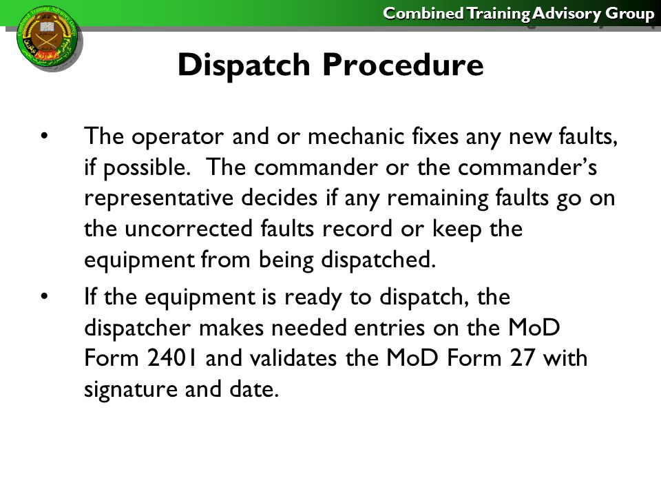 Combined Training Advisory Group Dispatch Procedure The operator and or mechanic fixes any new faults, if possible.