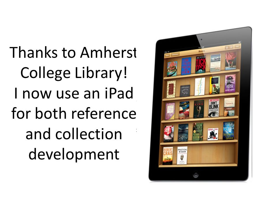 Thanks to Amherst College Library! I now use an iPad for both reference and collection development