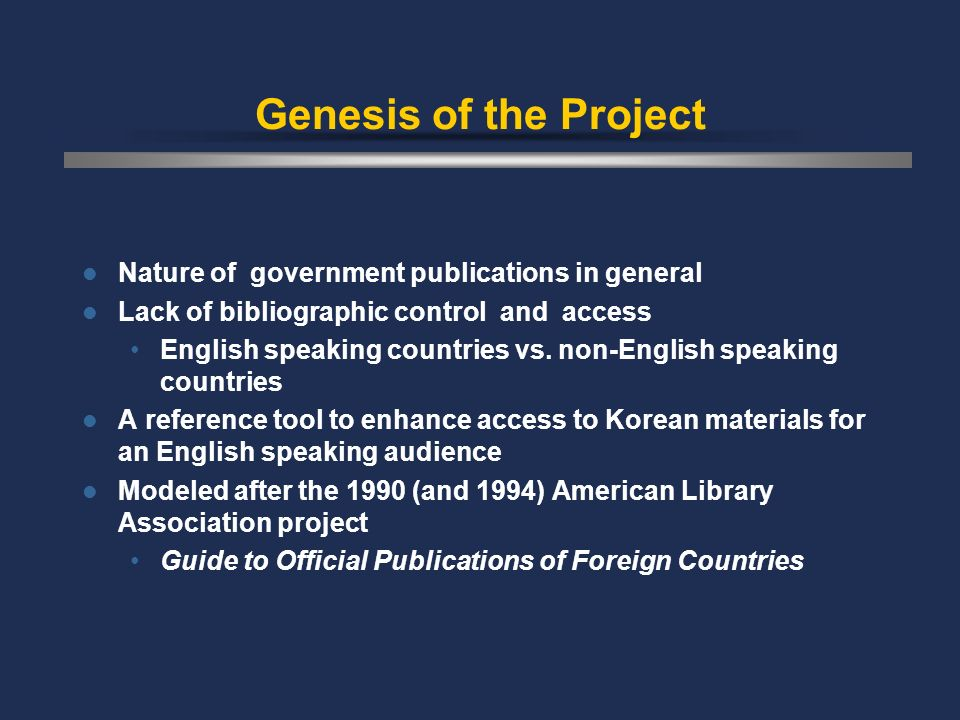 Genesis of the Project Nature of government publications in general Lack of bibliographic control and access English speaking countries vs.