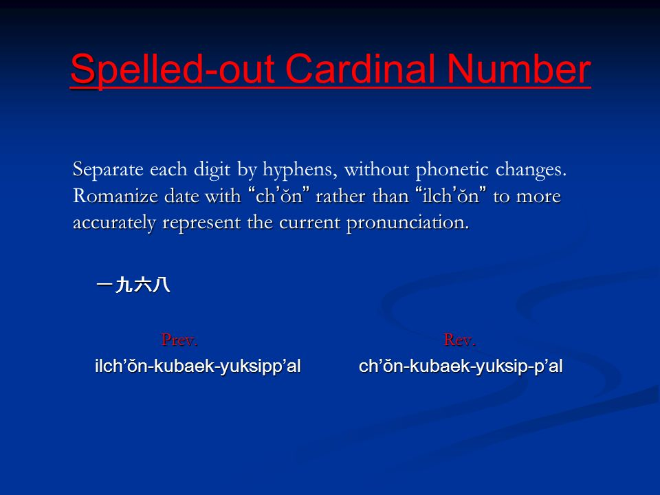 S Spelled-out Cardinal Number S omanize date with ch ŏn rather than ilch ŏn to more accurately represent the current pronunciation.