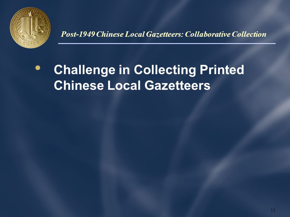 Challenge in Collecting Printed Chinese Local Gazetteers 13 Post-1949 Chinese Local Gazetteers: Collaborative Collection