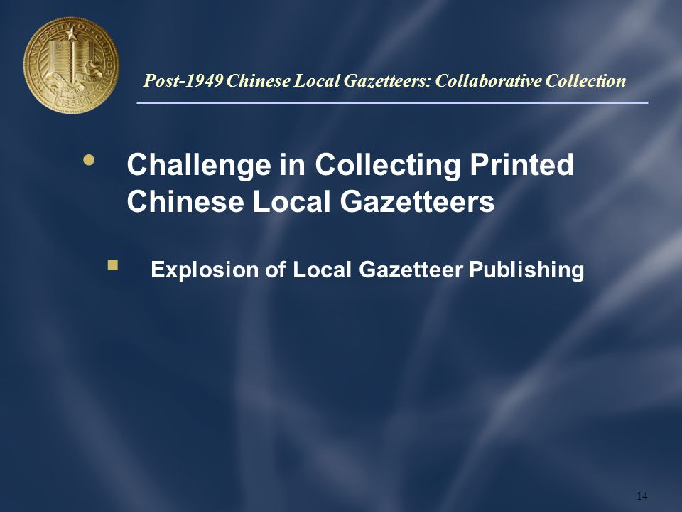 Challenge in Collecting Printed Chinese Local Gazetteers Explosion of Local Gazetteer Publishing 14 Post-1949 Chinese Local Gazetteers: Collaborative Collection
