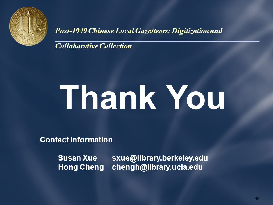 Thank You Contact Information Susan Xuesxue@library.berkeley.edu Hong Chengchengh@library.ucla.edu 30 Post-1949 Chinese Local Gazetteers: Digitization and Collaborative Collection